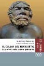 el collar del neandertal: a la recerca dels primers pensadors-juan luis arsuaga-9788466403818
