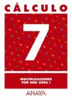calculo 7: multiplicaciones por una cifra i 9788466715218