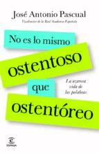 (pe) no es lo mismo ostentoso que ostentoreo-jose antonio pascual-9788467013818