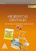 HIGIENISTAS DENTALES DEL SERVICIO DE SALUD DE CASTILLA Y LEON (SA CYL). TEMARIO VOLUMEN I