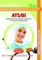 ATS/DI ATENCIO ESPECIALITZADA DE L´INSTITUT CATALA DE LA SALUT - DIPLOMAT/DA ESPECIALISTA SANITARI/TARIA D INFERMERIA (SUBGRUP A2). TEST