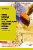 CUERPO EJECUTIVO POSTAL Y DE TELECOMUNICACION (PROMOCION INTERNA) . TEMARIO VOL I