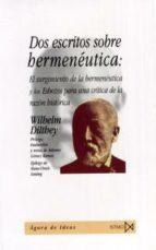dos escritos sobre hermeneutica: el surgimiento de la hermeneutic a y los esbozos para una critica de la razon historica-wilhelm dilthey-9788470903618