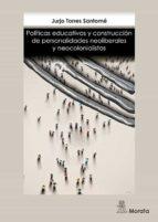 políticas educativas y construcción de personalidades neoliberale s y neocolonial jurjo torres 9788471128218