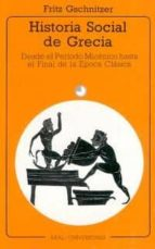 historia social de grecia:(desde el periodo micenico hasta el fin al de la epoca clasica) fritz gschnitzer 9788476001318