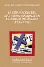 la depuracion del magisterio nacional en la ciudad de malaga (193 6-1942)-maria del campo pozo fernandez-9788477854418