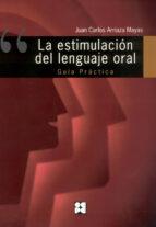 estimulacion del lenguaje oral: la guia practica-juan carlos arriaza mayas-9788478696918