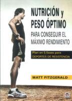 nutricion y peso optimo: para conseguir el maximo rendimiento: pl an en 5 fases para deportes de resistencia matt fitzgerald 9788479028718