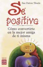 se positiva: como convertirse en la mejor amiga de ti misma sue patton thoele 9788479275518
