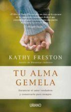 tu alma gemela: encontrar el amor verdadero y conservarlo para si empre kathy freston 9788479537418