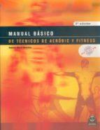 manual basico de tecnicos de aerobic y fitness-susana moral gonzalez-9788480197618