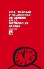 vida, trabajo y relaciones de genero en la metropolis global paloma candela 9788483198018