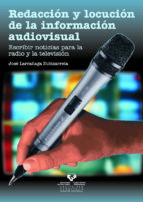 redaccion y locucion de la informacion audiovisual : escribir not icias para la radio y la television jose larrañaga zubizarreta 9788483738818