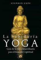 la sabiduria del yoga: guia de la vida extraordinaria para el bus cador espiritual-stephen cope-9788484452218
