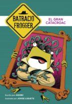 el gran catacroac (un caso de batracio frogger 6) (ebook)-jorge liquete-9788490437018
