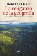 la venganza de la geografia robert d. kaplan 9788490564318