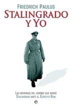 stalingrado y yo: las memorias del hombre que rindio stalingrado ante el ejercito rojo friedrich paulus 9788490609118