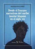 desde el fracaso: narrativas del caribe insular hispano en el siglo xxi magdalena lopez 9788490742518
