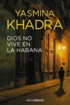 dios no vive en la habana yasmina khadra 9788491048718
