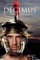 décimus (el centurión de tarraco) (ebook) santiago canillas amate 9788491833918