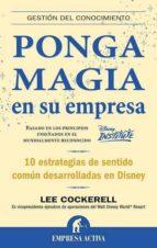 ponga magia en su empresa: 10 estrategias de sentido comun desarr olladas en disney lee cockerell 9788492452118