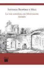 la voz española de montaigne: azorin-santiago rioperez y mila-9788493822118