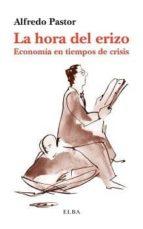 la hora del erizo: economia en tiempos de crisis-alfredo pastor-9788494226618