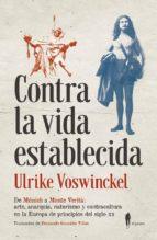 contra la vida establecida: de munich a monte verita: arte, naturismo y contracultura en la europa de principios del siglo xx ulrike voswinckel 9788494588518