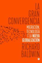 la gran convergencia-richard baldwin-9788494627118