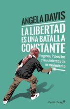 la libertad es una batalla constante: ferguson, palestina y los cimientos de un movimiento angela davis 9788494740718