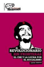 revolucionario sin fronteras: el che y la lucha por el socialismo-daniel pereyra-9788494747618
