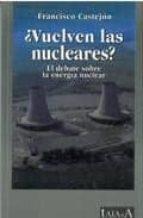 El libro de ¿Vuelven las nucleares? el debate sobre la energia nuclear autor FRANCISCO CASTEJON DOC!