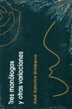 tres monologos y otras variaciones-jose sanchis sinisterra-9788496765818