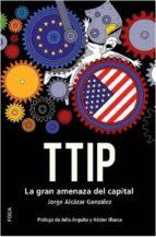 ttip: la gran amenaza del capital jorge alcazar gonzalez 9788496797918