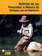 delirios de un pescador a mosca  (vol 1) guy roques 9788496899018