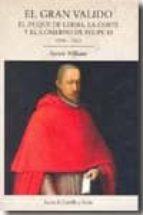 el gran valido:el duque de lerma, la corte y el gobierno de felipe iii, 1598-1621-patrick williams-9788497186018