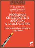 problemas de estadistica aplicada a la educacion: guia practica p ara profesores y estudiantes maria jose fernandez 9788497567718