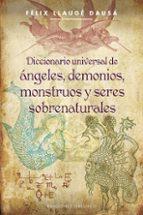 diccionario universal de angeles, demonios, monstruos y seres sob renaturales-felix llauge-9788497779418