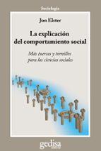 la explicacion del comportamiento social: mas tuercas y tornillos para las ciencias sociales-jon elster-9788497842518