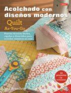 acolchados con diseños modernos quilt as-you-go: nuevas tecnicas faciles, rapidos y divertidas para acolchar mientras se cose-jera brandvig-9788498745818