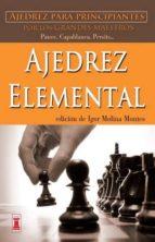 ajedrez elemental: ajedrez para principiantes por los grandes mae stros igor molina montes 9788499171418