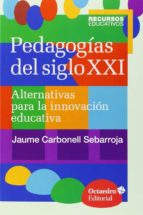 pedagogias del siglo xxi: alternativas para la innovacion educativa jaume carbonell sebarroja 9788499216218