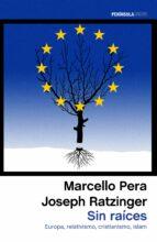 sin raices. europa, relativismo, cristianismo, islam. marcello pera joseph ratzinger 9788499424118