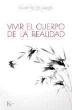 vivir el cuerpo de la realidad vicente gallego 9788499883618