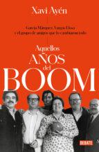 aquellos años del boom: garcia marquez, vargas llosa y el grupo de amigos que lo cambiaron todo xavi ayen 9788499929118