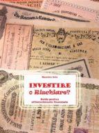 investire o rischiare - guida pratica all'investimento finanziario (ebook)-9788892676718