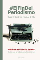 #elfindelperiodismo (ebook) jorge c. bernardez luciano di vito 9789500760218