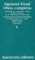 obras completas (vol. v): la interpretacion de los sueños (segund a parte): sobre el sueño (1900 1901) sigmund freud 9789505185818
