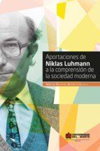 aportaciones de niklas luhmann a la comprensión de la sociedad moderna (ebook)-alberto martinez monterrosa-9789587414318