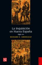 la inquisicion en nueva españa, siglo xvi richard e. greenleaf 9789681607418